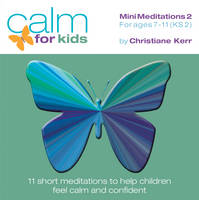 Calm for Kids - Mini Meditations: Volume 2: For Ages 7 - 11 - Calm for Kids Relaxation Series No. 6 (CD-Audio)