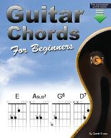Guitar Chords for Beginners: A Beginners Guitar Chord Book with Open Chords and More (Paperback)