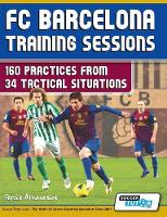 FC Barcelona Training Sessions - 160 Practices from 34 Tactical Situations (Paperback)