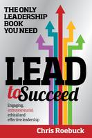 Lead to Succeed: The Only Leadership Book You Need (Paperback)