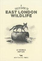 A Field Guide To East London Wildlife (Paperback)