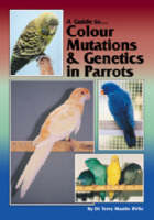 A Guide to Colour Mutations and Genetics in Parrots - A Guide to (Hardback)