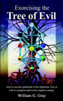 Exorcising the Tree of Evil: How to Use the Symbolism of the Qabalistic Tree of Life to Recognise and Reverse Negative Energy (Paperback)