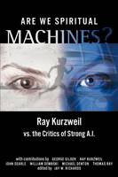 Are We Spiritual Machines?: Ray Kurzweil vs. the Critics of Strong AI (Paperback)