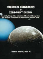 Practical Conversion of Zero-Point Energy: Feasibility Study of the Extraction of Zero-Point Energy from the Quantum Vacuum for the Performance of Useful Work: 3rd Edition (Paperback)