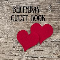 Birthday Guest Book: Guest Book For Family Get Together Well Wishes Sign In Guestbook Perfectly sized 8.5 x 8.5 (Paperback)