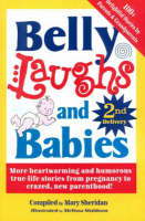 Belly Laughs and Babies 2nd Delivery: More Heartwarming and Humorous True-Life Stories from Pregnancy to New Parenthood! (Paperback)