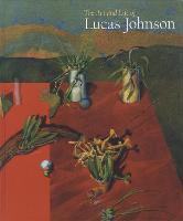 The Art and Life of Lucas Johnson (Hardback)