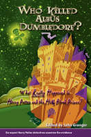 Who Killed Albus Dumbledore?: What Really Happened in Harry Potter and the Half-Blood Prince? Six Expert Harry Potter Detectives Examine the Evidence. (Paperback)