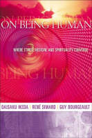 On Being Human: Where Ethics, Medicine and Spirituality Converge (Paperback)