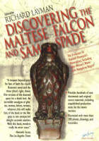 Discovering The Maltese Falcon and Sam Spade: The Evolution of Dashiell Hammett's Masterpiece, Including John Huston's Movie with Humphrey Bogart (Paperback)