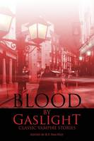 Blood by Gaslight: Classic Vampire Stories (Paperback)