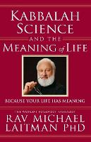 Kabbalah, Science & the Meaning of Life: Because Your Life Has Meaning (Paperback)