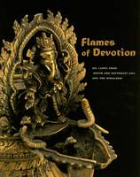 Flames of Devotion: Oil Lamps from South and Southeast Asia and the Himalayas (Paperback)