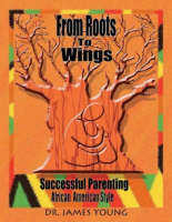 From Roots to Wings: Successful Parenting African American Style (Paperback)