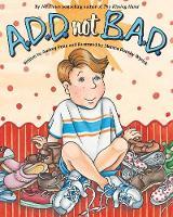 A.D.D. not B.A.D. (Paperback)