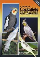 Cockatiels and their Mutations as Pet and Aviary Birds - A Guide to (Hardback)