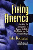 Fixing America: Breaking the Stranglehold of Corporate Rule, Big Media, and the Religious Right (Paperback)