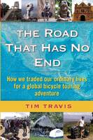 The Road That Has No End: How We Traded Our Ordinary Lives for a Global Bicycle Touring Adventure (Paperback)