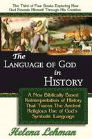 The Language of God in History, A New Biblically Based Reinterpretation of History That Traces The Ancient Religious Use of God's Symbolic Language (Paperback)