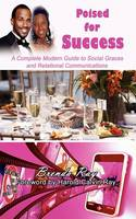 Poised for Success: A Complete Modern Guide to Social Graces and Relational Communications (Paperback)