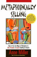 Metaphorically Selling: How to Use the Magic of Metaphors to Sell, Persuade, and Explain Anything to Anyone (Paperback)