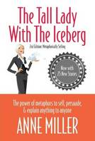 Tall Lady with the Iceberg: The Power of Metaphor to Sell, Persuade & Explain Anything to Anyone (Paperback)