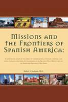 Missions & Frontiers Span. Amer: A Comparative Study of the Impact of Environmental, Economic, Political and Socio-Cultural Variations on the Missions in the Rio de la Plata Region and on the Northern Frontier of New Spain (Hardback)