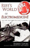Rife's World of Electromedicine: The Story, the Corruption and the Promise (Paperback)