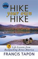 Hike Your Own Hike: 7 Life Lessons from Backpacking Across America (Hardback)