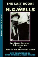 Last Books of H.G. Wells: The Happy Turning & Mind at the End of its Tether (Paperback)