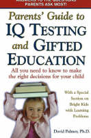 Parents' Guide to IQ Testing and Gifted Education: All You Need to Know to Make the Right Decisions for Your Child (Paperback)