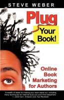 Plug Your Book: Online Book Marketing for Authors, Book Publicity Through Social Networking (Paperback)