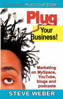 Plug Your Business! Marketing on Myspace, Youtube, Blogs and Podcasts and Other Web 2.0 Social Networks (Paperback)