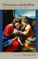 Christianity and the West: Interaction and Impact in Art and Culture - John Henry Cardinal Newman Lecture Series (Paperback)
