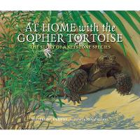At Home with the Gopher Tortoise: The Story of a Keystone Species (Paperback)