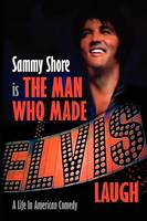The Man Who Made Elvis Laugh - A Life In American Comedy (Paperback)