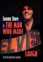 The Man Who Made Elvis Laugh - A Life In American Comedy (Hardback)