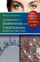 Alternative to Darwinism and Creationism Based on Free Will (Paperback)