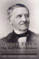 Samuel Tilden; The Real 19th President (Paperback)