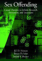 Sex Offending: Causal Theories to Inform Research, Prevention, and Treatment (Hardback)