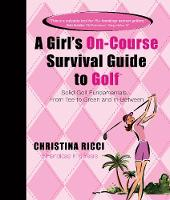 Girl's On-Course Survival Guide to Golf (Pink Book): Solid Golf Fundamentals... From Tee to Green & In-Between (Spiral bound)