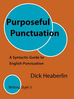 Purposeful Punctuation: A Syntactic Guide to English Punctuation: Writing Style 3 (Paperback)