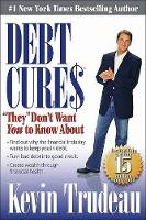 "Debt Cures ""They"" Don't Want You to Know About (Hardback)"