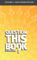 Question This Book - Volume 4 (Daily Grind Edition) (Paperback)
