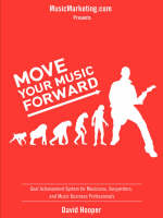 Move Your Music Forward - Goal Achievement System for Musicians, Songwriters, and Music Business Professionals (MusicMarketing.Com Presents) (Paperback)