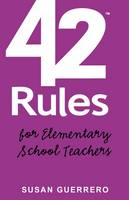 42 Rules for Elementary School Teachers: Real-life Lessons and Practical Advice on How to Thrive in Todays Classroom (Paperback)