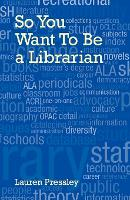 So You Want To Be a Librarian (Paperback)