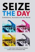 Seize the Day: Exhibtions, Australia & the World (Paperback)