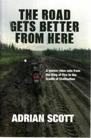 The Road Gets Better from Here: A Novice Rides Solo from the Ring of Fire to the Cradle of Civilisation (Paperback)